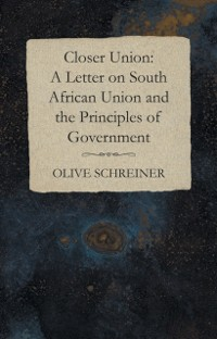 Cover Closer Union: A Letter on South African Union and the Principles of Government