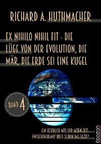 Cover Ex nihilo nihil fit - Die Lüge von der Evolution, die Mär, die Erde sei eine Kugel