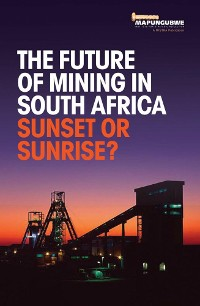 Cover The Future of Mining in South Africa: Sunset or Sunrise?