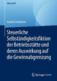 Cover Steuerliche Selbständigkeitsfiktion der Betriebsstätte und deren Auswirkung auf die Gewinnabgrenzung