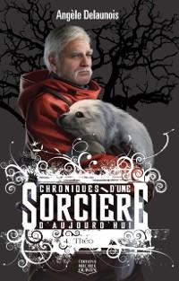 Cover Chroniques d'une sorciere d'aujourd'hui 4 - Theo