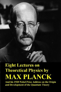 Cover Eight Lectures on Theoretical Physics by Max Planck and his 1920 Nobel Prize Address on the Origin and Development of the Quantum Theory