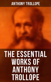 Cover The Essential Works of Anthony Trollope