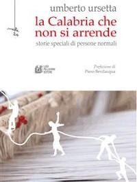Cover La Calabria che non si arrende. Storie speciali di persone normali
