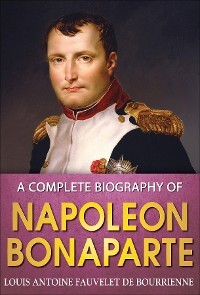 Cover A Complete Biography of Napoleon Bonaparte