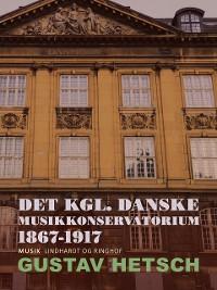 Cover Det kgl. danske Musikkonservatorium 1867-1917