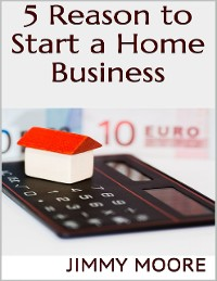 Cover 5 Reason to Start a Home Business