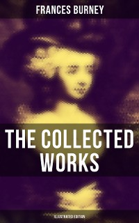 Cover The Collected Works of Frances Burney (Illustrated Edition)