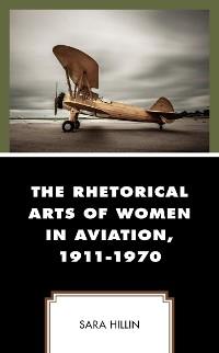 Cover The Rhetorical Arts of Women in Aviation, 1911-1970