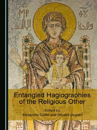 Cover Entangled Hagiographies of the Religious Other
