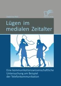 Cover Lügen im medialen Zeitalter: Eine kommunikationswissenschaftliche Untersuchung am Beispiel der Telefonkommunikation