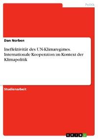 Cover Ineffektivität des UN-Klimaregimes. Internationale Kooperation im Kontext der Klimapolitik