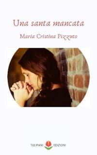 Cover Una santa mancata (Collana Tulipani)