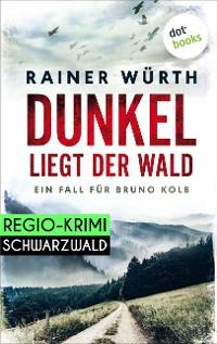 Cover Dunkel liegt der Wald: Ein Fall für Bruno Kolb - Band 2