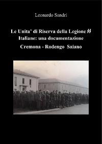 Cover Le Unità di Riserva delle Unità Armate Italiane delle SS: Una documentazione Cremona - Rodengo Saiano