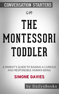 Cover The Montessori Toddler: A Parent's Guide to Raising a Curious and Responsible Human Being bySimone Davies: Conversation Starters