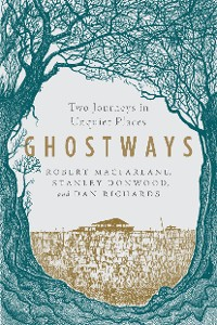 Cover Ghostways: Two Journeys in Unquiet Places