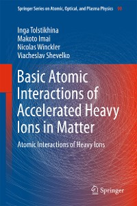 Cover Basic Atomic Interactions of Accelerated Heavy Ions in Matter