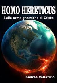 Cover Homo Hereticus sulle orme gnostiche di Cristo
