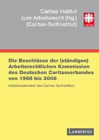Cover Die Beschlüsse der (ständigen) Arbeitsrechtlichen Kommission