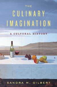 Cover The Culinary Imagination: From Myth to Modernity