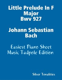 Cover Little Prelude In F Major Bwv 927 Johann Sebastian Bach - Easiest Piano Sheet Music Tadpole Edition