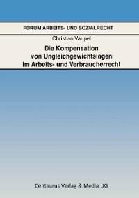 Cover Die Kompensation von Ungleichgewichtslagen im Arbeits- und Verbraucherrecht