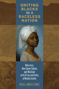 Cover Uniting Blacks in a Raceless Nation