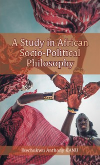 Cover A Study in African Socio-Political Philosophy