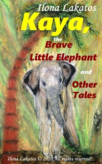 Cover Kaya, the Brave Little Elephant and Other Tales
