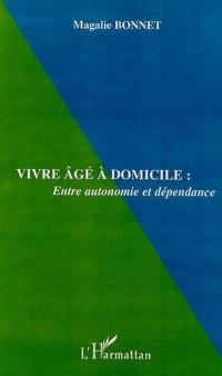 Cover VIVRE AGE A DOMICILE : Entre autonomie et dependance