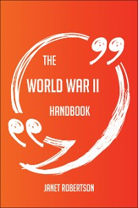 Cover The World War II Handbook - Everything You Need To Know About World War II
