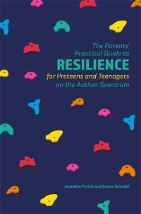 Cover The Parents' Practical Guide to Resilience for Preteens and Teenagers on the Autism Spectrum