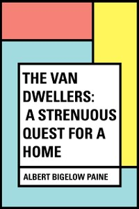 Cover Van Dwellers: A Strenuous Quest for a Home