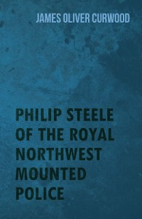 Cover Philip Steele of the Royal Northwest Mounted Police