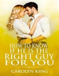 Cover How to Know If He Is the Right Guy for You