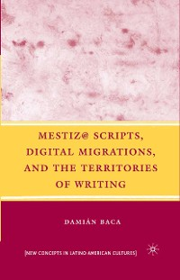 Cover Mestiz@ Scripts, Digital Migrations, and the Territories of Writing