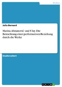 Cover Marina Abramović und Ulay. Die Betrachtung einer performativen Beziehung durch die Werke