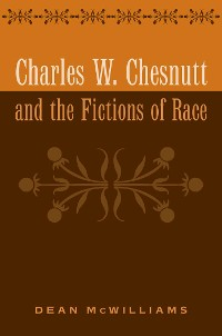 Cover Charles W. Chesnutt and the Fictions of Race