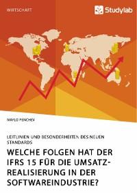 Cover Welche Folgen hat der IFRS 15 für die Umsatzrealisierung in der Softwareindustrie? Leitlinien und Besonderheiten des neuen Standards