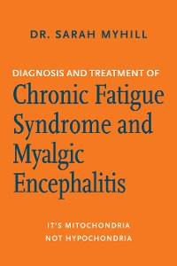 Cover Diagnosis and Treatment of Chronic Fatigue Syndrome and Myalgic Encephalitis, 2nd ed.