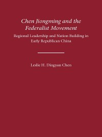 Cover Chen Jiongming and the Federalist Movement
