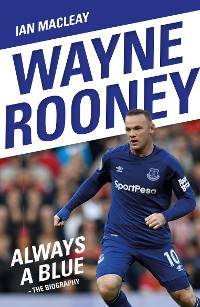 Cover Wayne Rooney: Always a Blue - The Biography