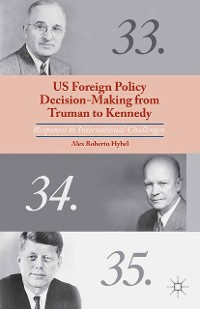 Cover US Foreign Policy Decision-Making from Truman to Kennedy