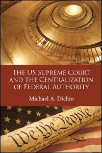 Cover US Supreme Court and the Centralization of Federal Authority, The
