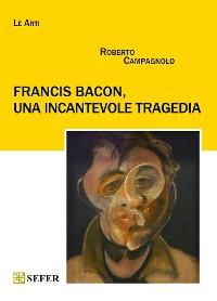 Cover Francis Bacon, una incantevole tragedia