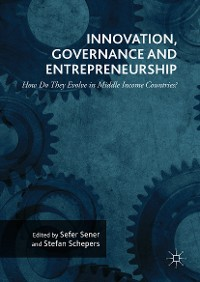 Cover Innovation, Governance and Entrepreneurship: How Do They Evolve in Middle Income Countries?