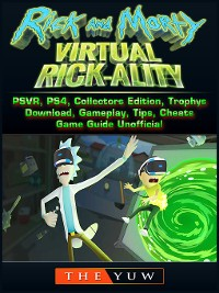 Cover Rick and Morty Virtual Rick-Ality Game, PSVR, PS4, Collectors Edition, Trophys, Download, Gameplay, Tips, Cheats, Game Guide Unofficial