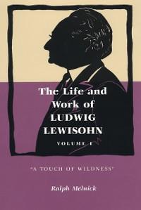 Cover Life and Work of Ludwig Lewisohn