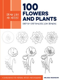 Cover 100 Flowers and Plants: Step-by-Step Realistic Line Drawing * A Sourcebook for Aspiring Artists and Designers